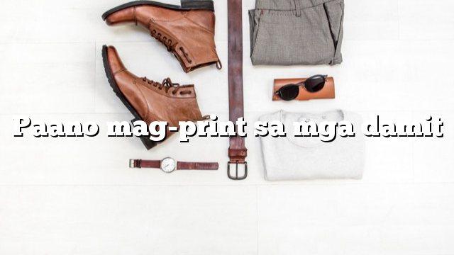 Paano mag-print sa mga damit