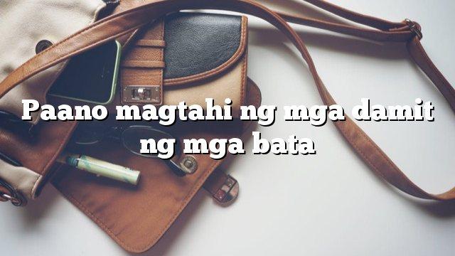Paano magtahi ng mga damit ng mga bata