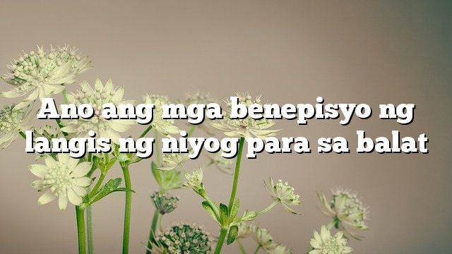 Ano ang mga benepisyo ng langis ng niyog para sa balat