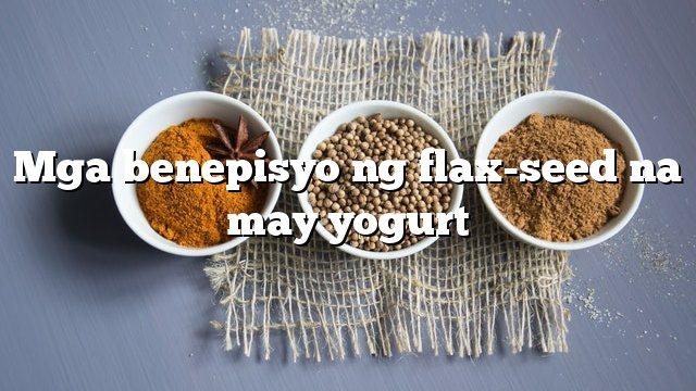 Mga benepisyo ng flax-seed na may yogurt