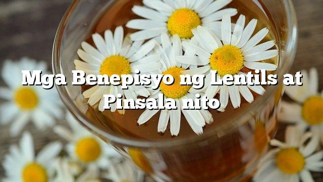 Mga Benepisyo ng Lentils at Pinsala nito