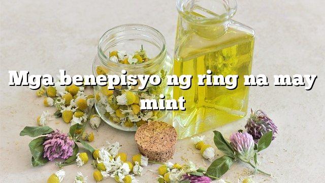 Mga benepisyo ng ring na may mint