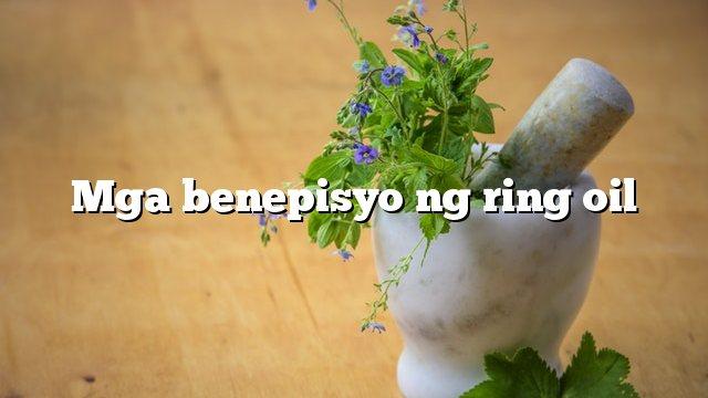 Mga benepisyo ng ring oil