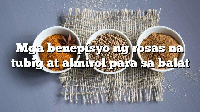 Mga benepisyo ng rosas na tubig at almirol para sa balat
